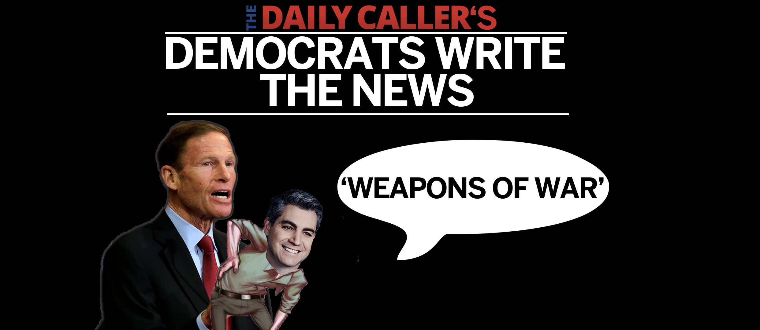 Democrats Write The News: Weapons Of War (The Daily Caller)