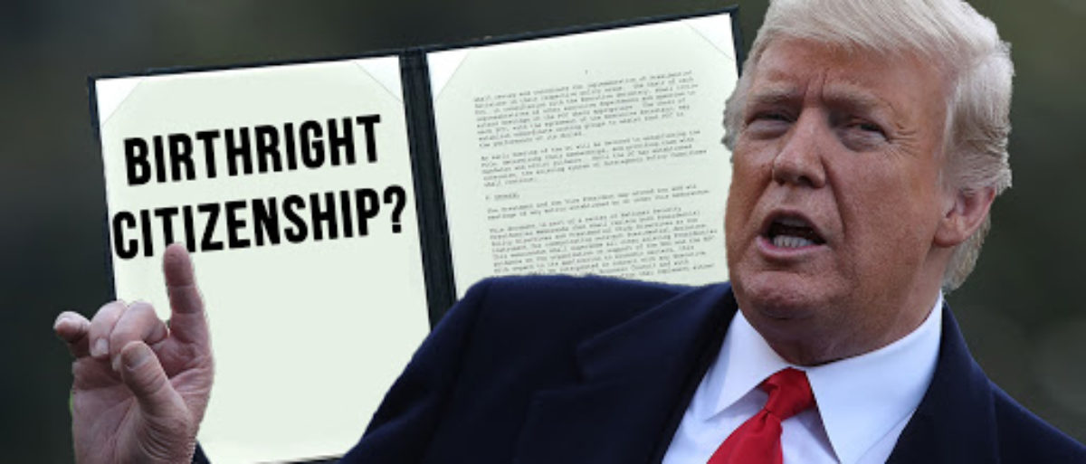 Is President Trump About To End Birthright Citizenship?